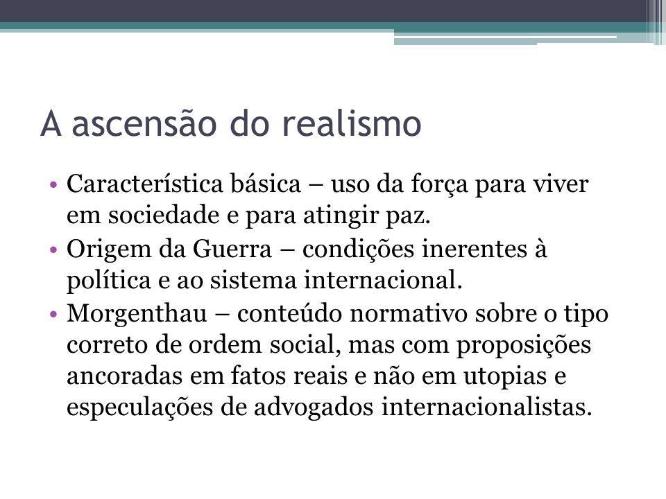 A ascensão do realismo Característica básica – uso da força para viver em sociedade e para atingir paz.