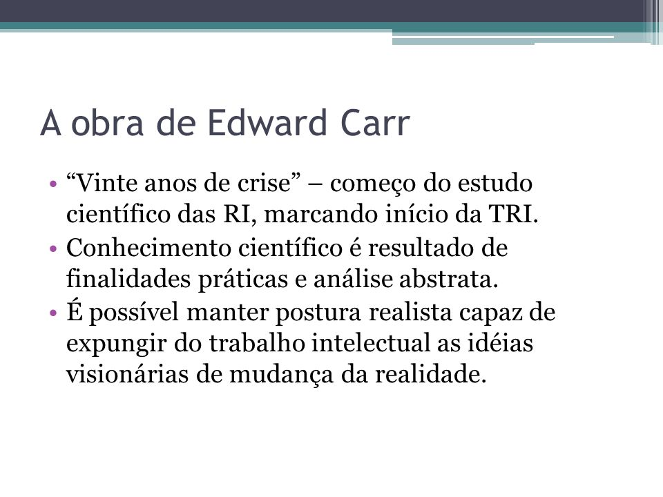 A obra de Edward Carr Vinte anos de crise – começo do estudo científico das RI, marcando início da TRI.