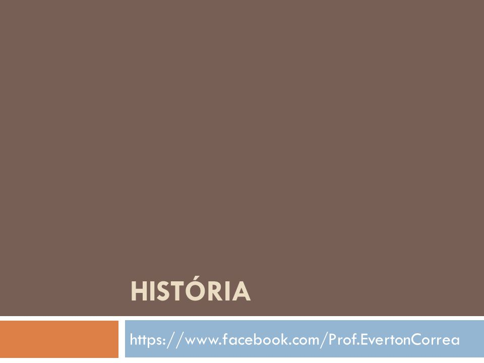 História https://www.facebook.com/Prof.EvertonCorrea