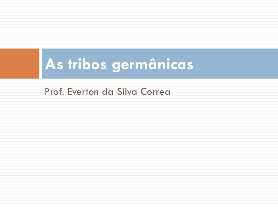 As tribos germânicas Prof. Everton da Silva Correa