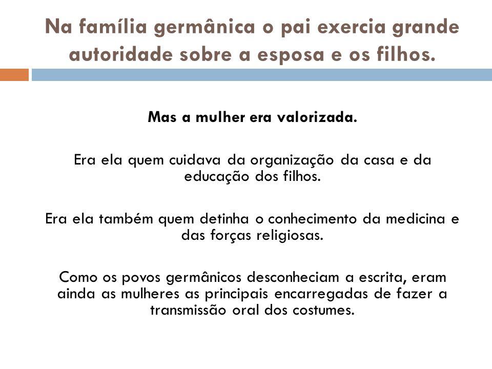 Na família germânica o pai exercia grande autoridade sobre a esposa e os filhos.