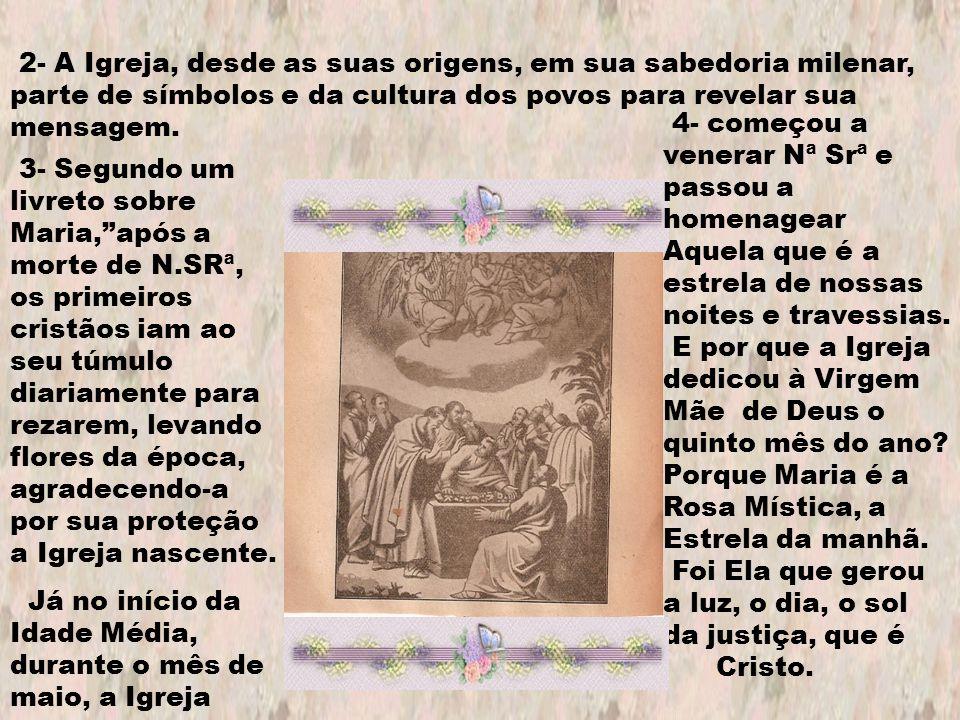 2- A Igreja, desde as suas origens, em sua sabedoria milenar, parte de símbolos e da cultura dos povos para revelar sua