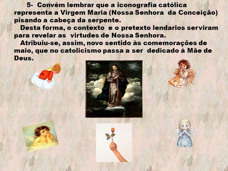 5- Convém lembrar que a iconografia católica representa a Virgem Maria (Nossa Senhora da Conceição) pisando a cabeça da serpente.