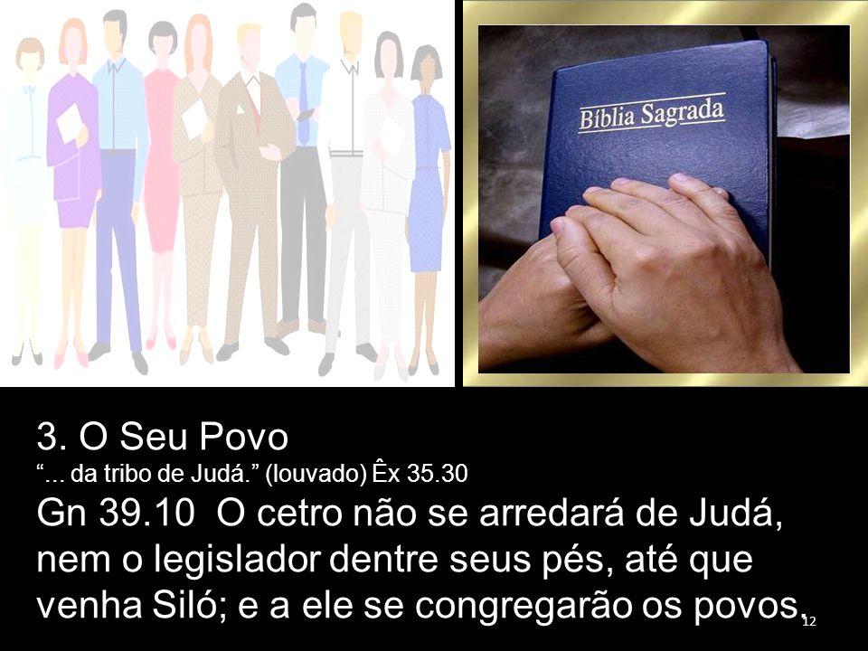 Gn 39.10 O cetro não se arredará de Judá,