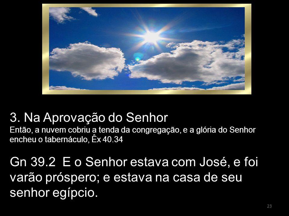 3. Na Aprovação do Senhor Então, a nuvem cobriu a tenda da congregação, e a glória do Senhor encheu o tabernáculo, Êx 40.34.