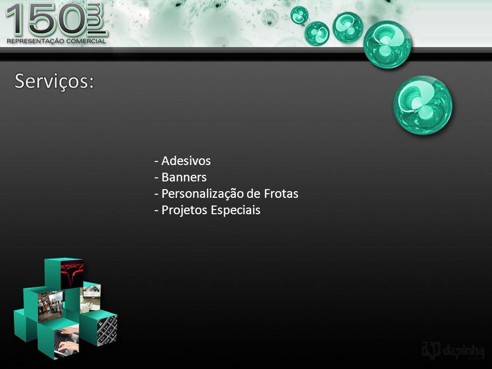 Serviços: - Adesivos - Banners - Personalização de Frotas