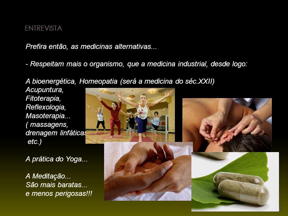 etc.) A prática do Yoga... A Meditação... São mais baratas...
