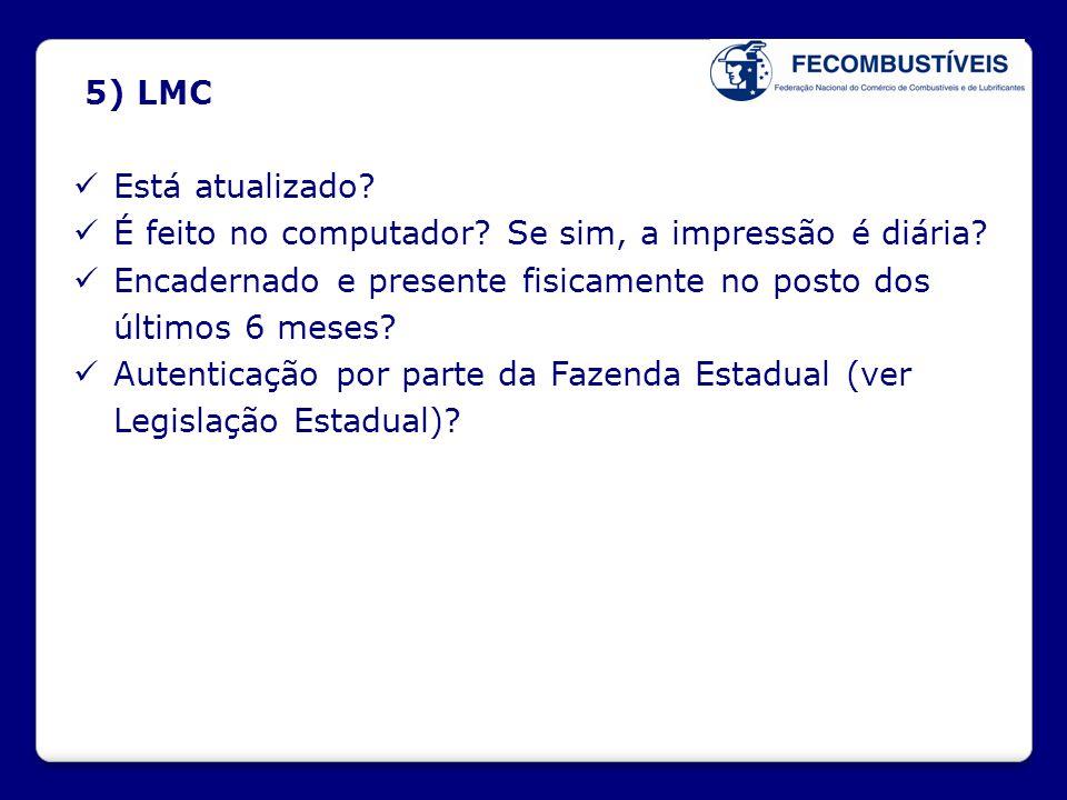 5) LMC Está atualizado É feito no computador Se sim, a impressão é diária Encadernado e presente fisicamente no posto dos últimos 6 meses