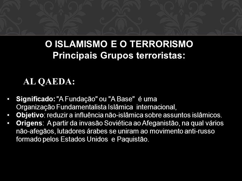 O ISLAMISMO E O TERRORISMO Principais Grupos terroristas: