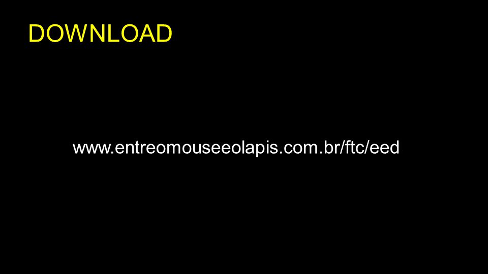 DOWNLOAD www.entreomouseeolapis.com.br/ftc/eed