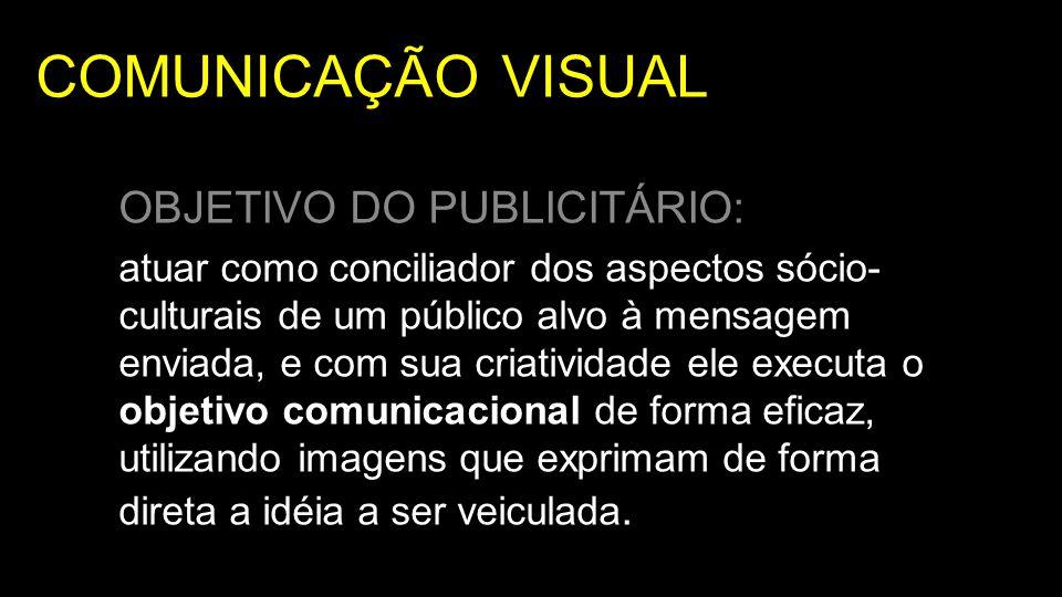 COMUNICAÇÃO VISUAL OBJETIVO DO PUBLICITÁRIO: