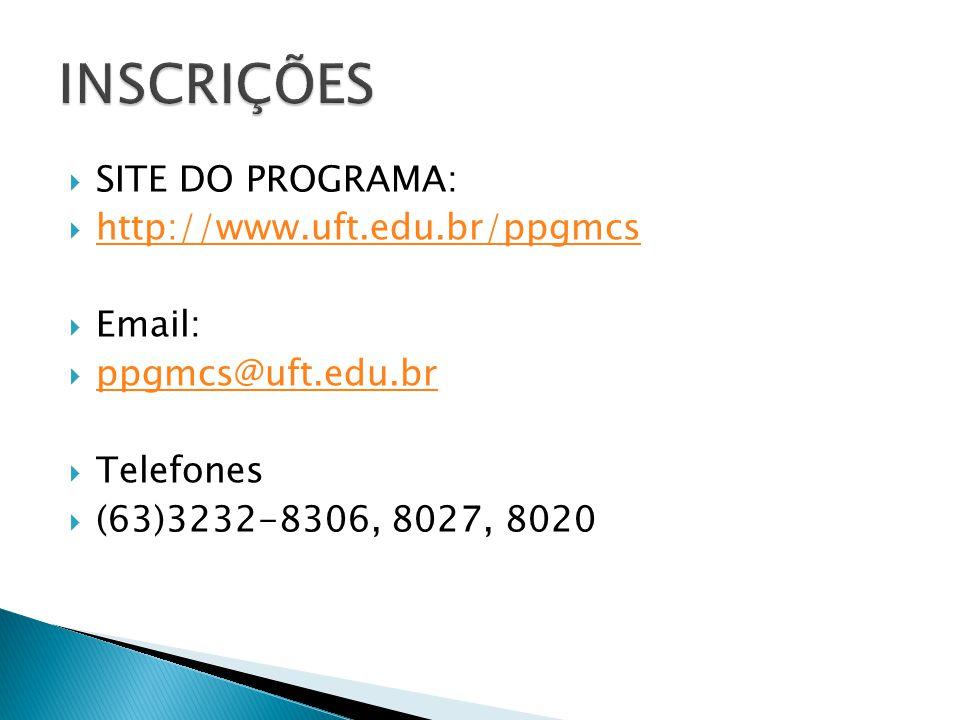 INSCRIÇÕES SITE DO PROGRAMA: http://www.uft.edu.br/ppgmcs Email: