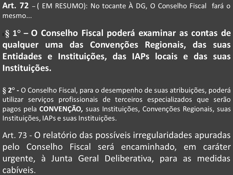 Art. 72 – ( EM RESUMO): No tocante À DG, O Conselho Fiscal fará o mesmo...