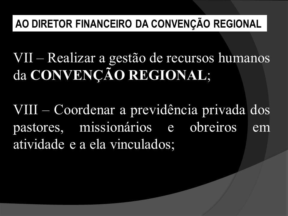 VII – Realizar a gestão de recursos humanos da CONVENÇÃO REGIONAL;