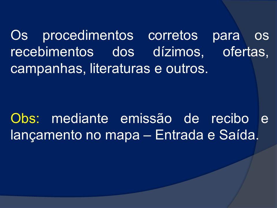 Os procedimentos corretos para os recebimentos dos dízimos, ofertas, campanhas, literaturas e outros.