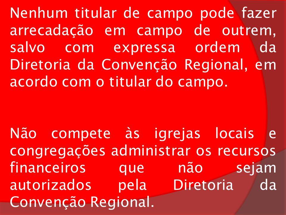 Nenhum titular de campo pode fazer arrecadação em campo de outrem, salvo com expressa ordem da Diretoria da Convenção Regional, em acordo com o titular do campo.