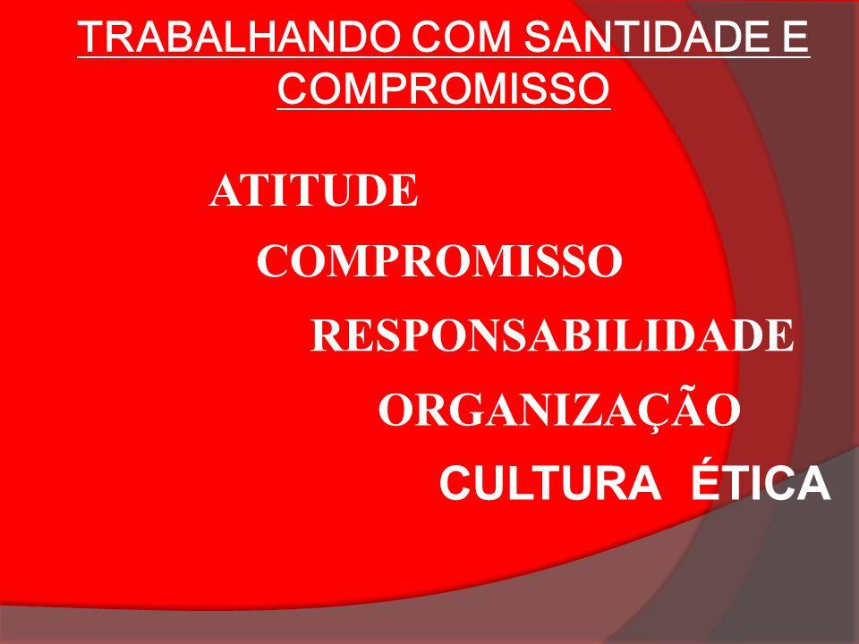 TRABALHANDO COM SANTIDADE E COMPROMISSO