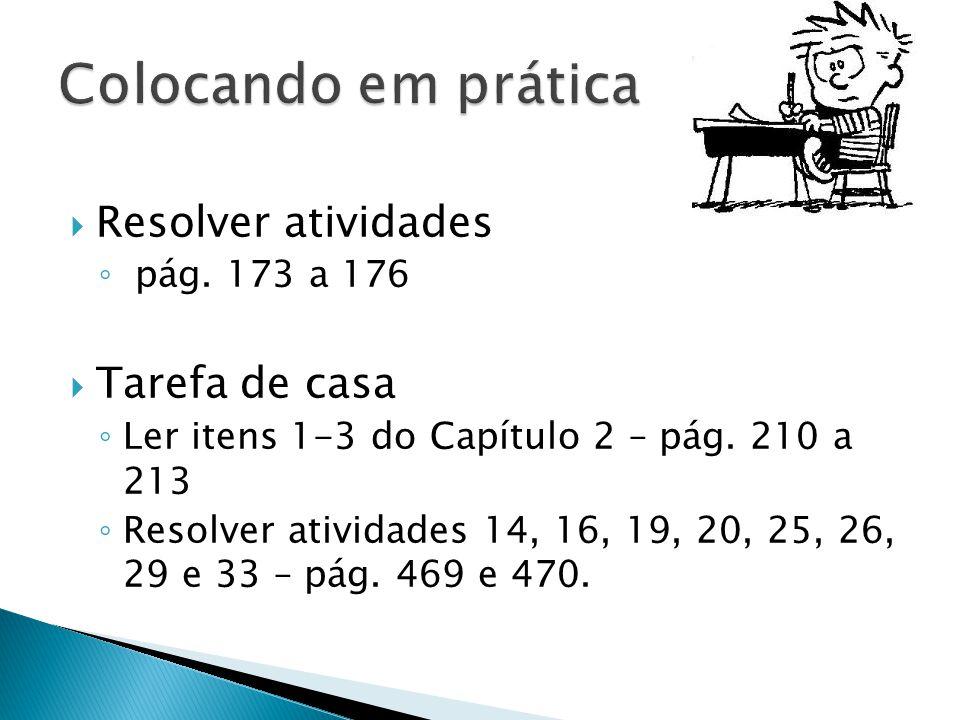 Colocando em prática Resolver atividades Tarefa de casa pág. 173 a 176