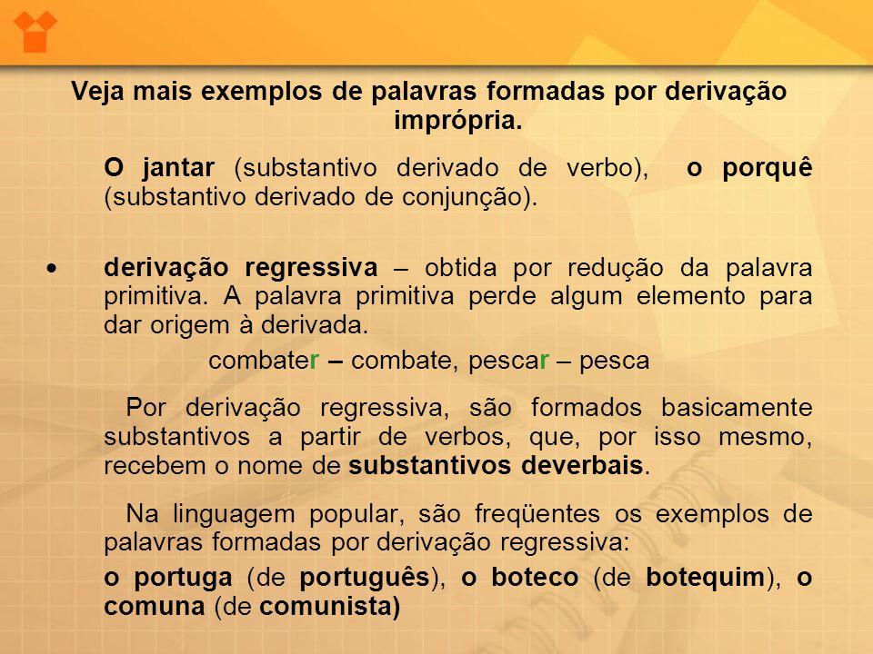 Veja mais exemplos de palavras formadas por derivação imprópria.