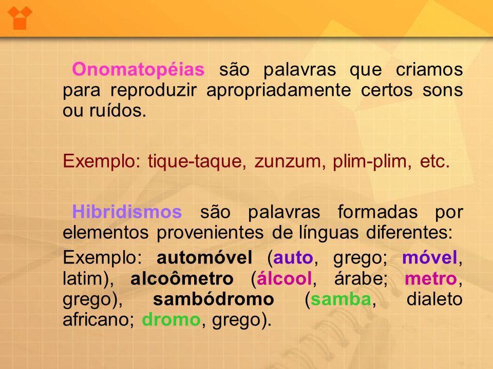 Onomatopéias são palavras que criamos para reproduzir apropriadamente certos sons ou ruídos.