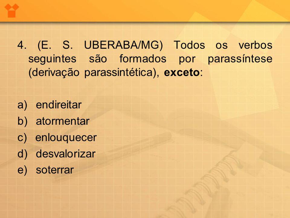 4. (E. S. UBERABA/MG) Todos os verbos seguintes são formados por parassíntese (derivação parassintética), exceto: