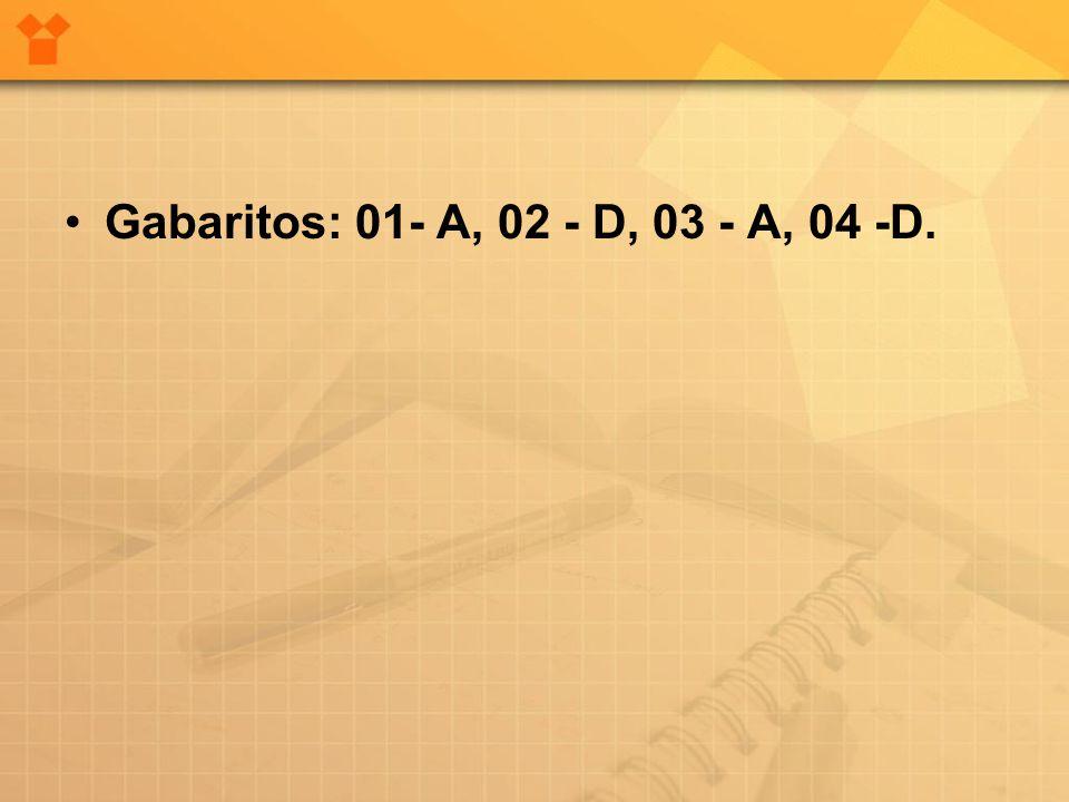 Gabaritos: 01- A, 02 - D, 03 - A, 04 -D.