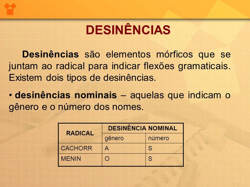 DESINÊNCIAS Desinências são elementos mórficos que se juntam ao radical para indicar flexões gramaticais. Existem dois tipos de desinências.