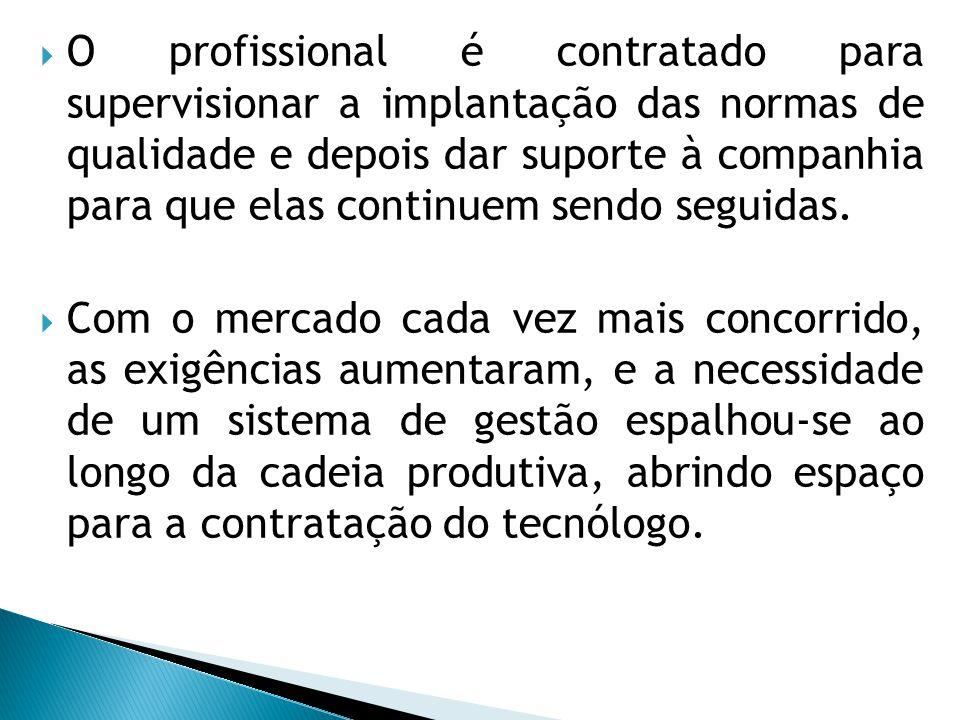 O profissional é contratado para supervisionar a implantação das normas de qualidade e depois dar suporte à companhia para que elas continuem sendo seguidas.