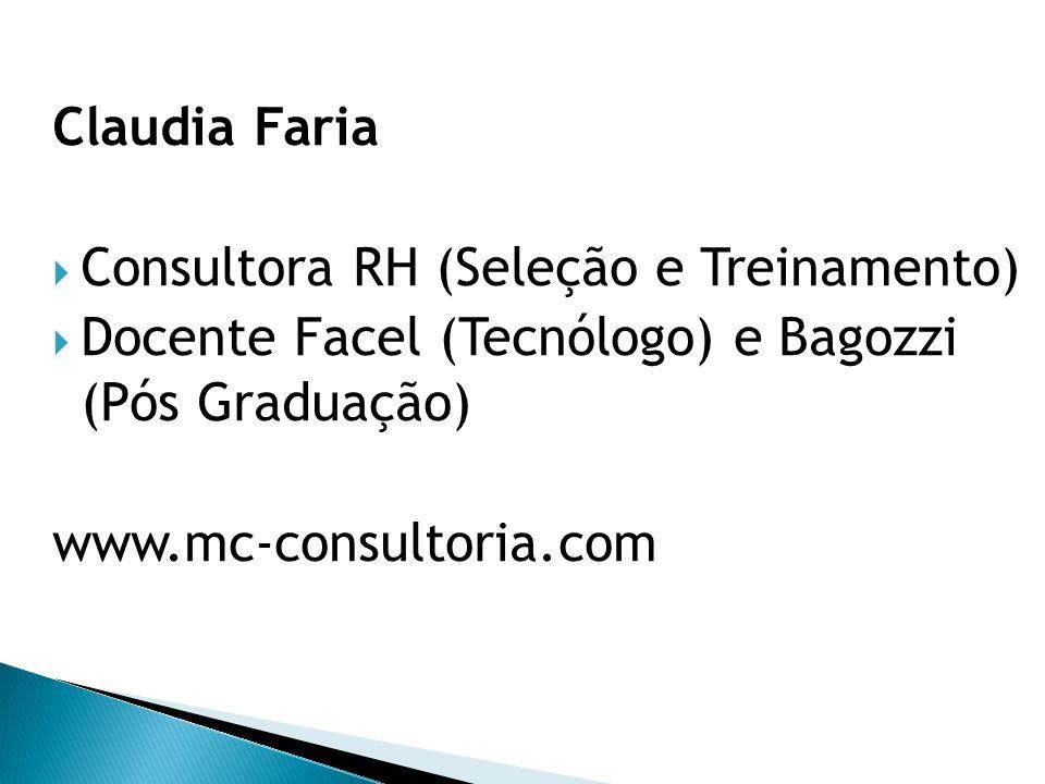 Claudia Faria Consultora RH (Seleção e Treinamento) Docente Facel (Tecnólogo) e Bagozzi (Pós Graduação)