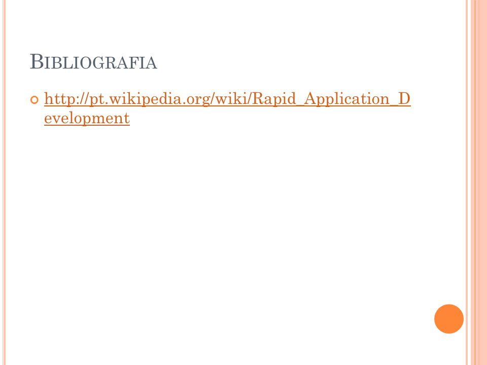 Bibliografia http://pt.wikipedia.org/wiki/Rapid_Application_D evelopment