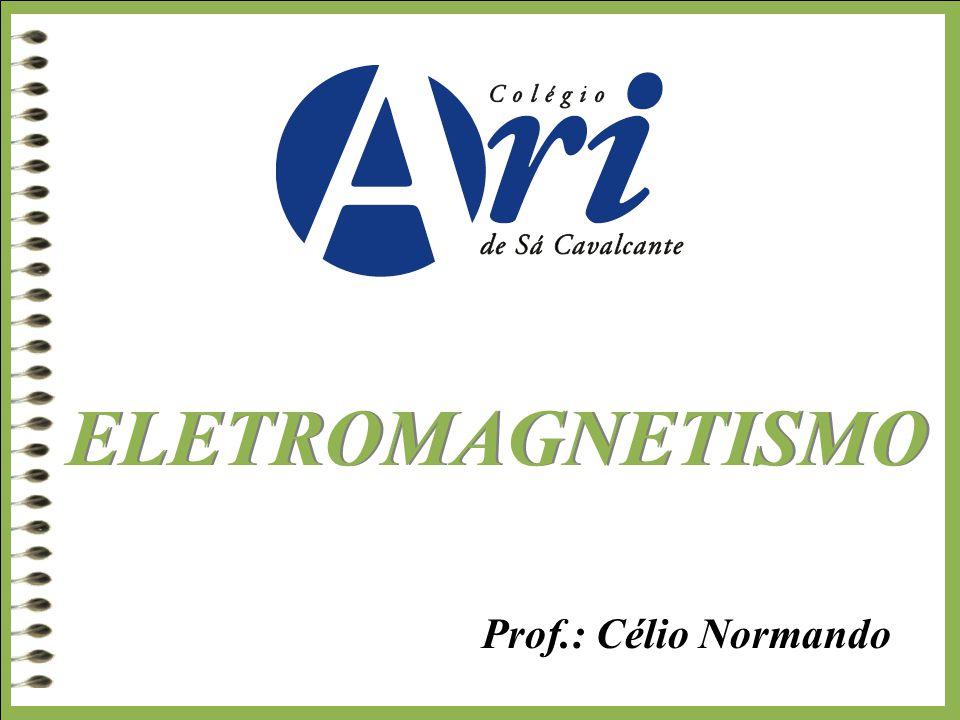 ELETROMAGNETISMO Prof.: Célio Normando