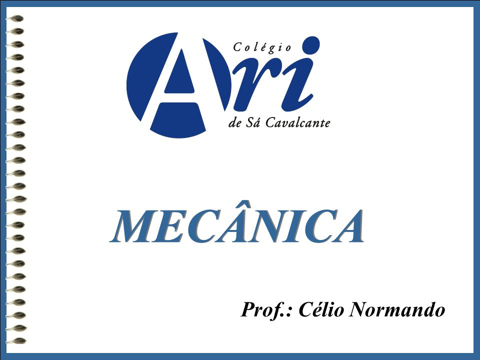 MECÂNICA Prof.: Célio Normando
