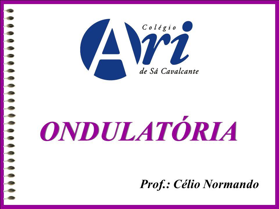ONDULATÓRIA Prof.: Célio Normando