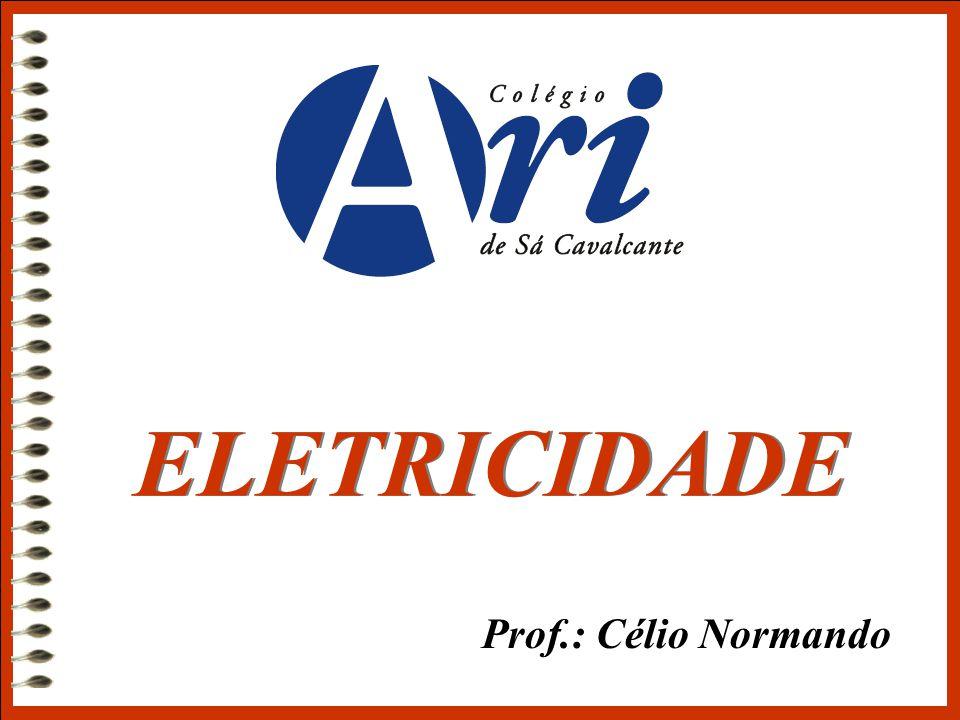 ELETRICIDADE Prof.: Célio Normando
