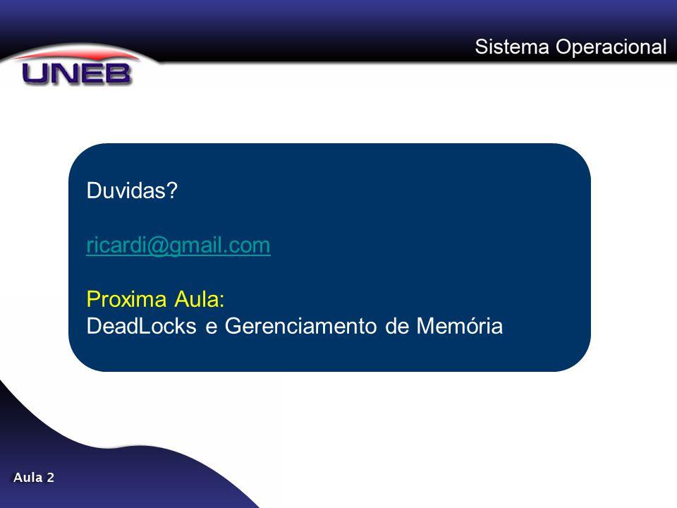Duvidas ricardi@gmail.com Proxima Aula: DeadLocks e Gerenciamento de Memória