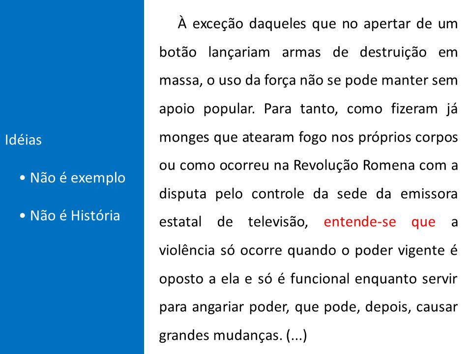 Idéias • Não é exemplo. • Não é História.