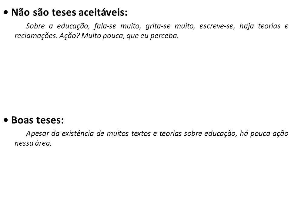 • Não são teses aceitáveis: