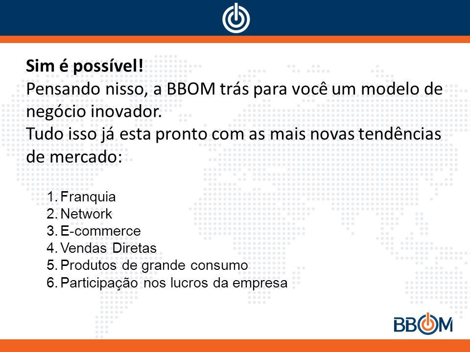 Pensando nisso, a BBOM trás para você um modelo de negócio inovador.