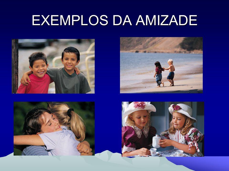 EXEMPLOS DA AMIZADE