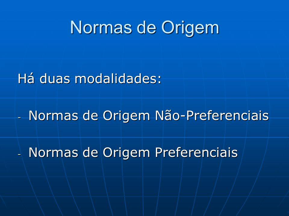 Normas de Origem Há duas modalidades: