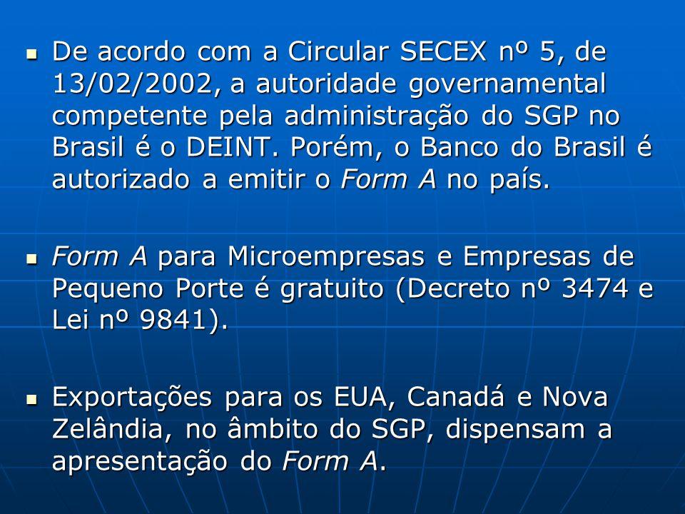 De acordo com a Circular SECEX nº 5, de 13/02/2002, a autoridade governamental competente pela administração do SGP no Brasil é o DEINT. Porém, o Banco do Brasil é autorizado a emitir o Form A no país.