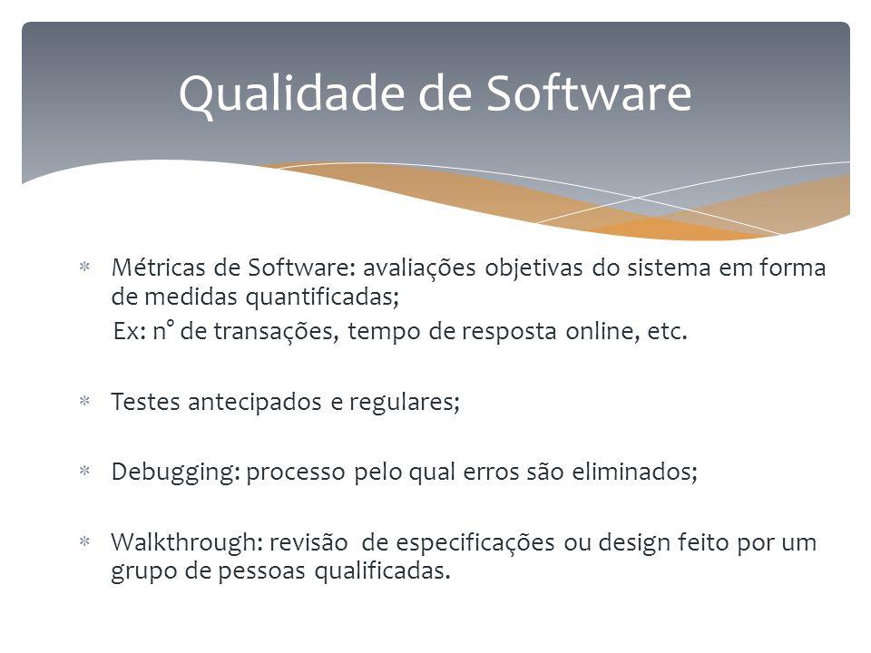 Qualidade de Software Métricas de Software: avaliações objetivas do sistema em forma de medidas quantificadas;