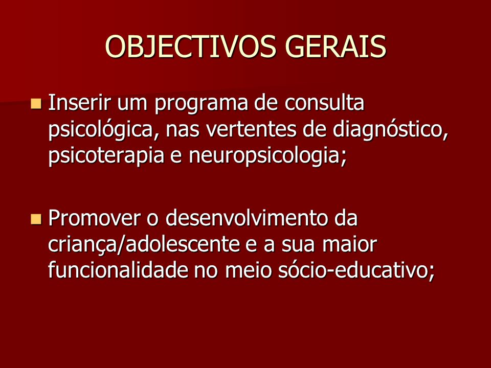 OBJECTIVOS GERAIS Inserir um programa de consulta psicológica, nas vertentes de diagnóstico, psicoterapia e neuropsicologia;