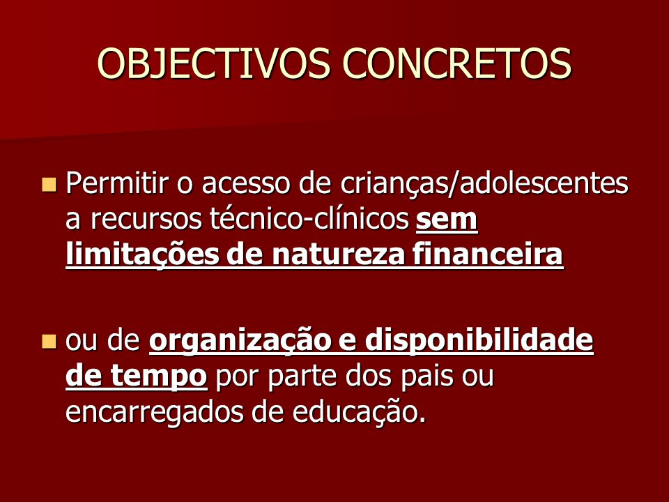 OBJECTIVOS CONCRETOS Permitir o acesso de crianças/adolescentes a recursos técnico-clínicos sem limitações de natureza financeira.
