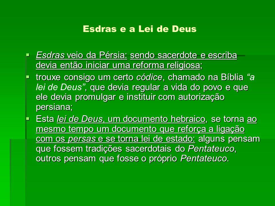 Esdras e a Lei de Deus Esdras veio da Pérsia: sendo sacerdote e escriba devia então iniciar uma reforma religiosa;