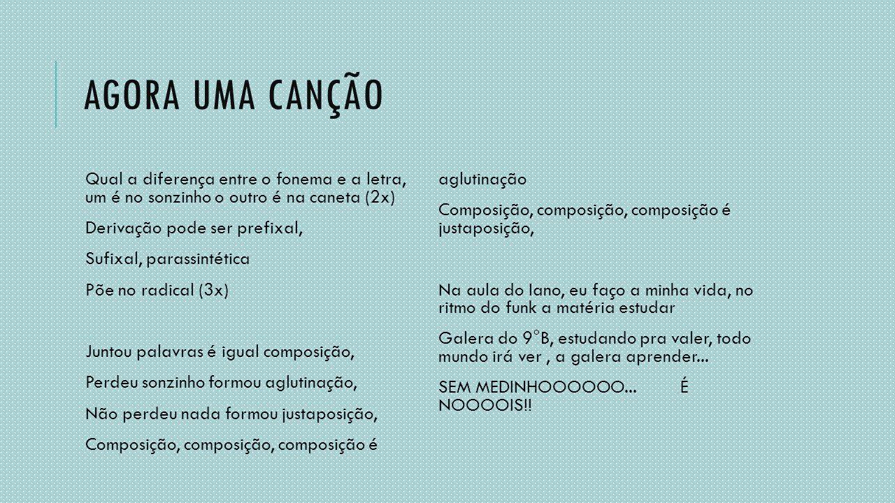 Agora uma canção Qual a diferença entre o fonema e a letra, um é no sonzinho o outro é na caneta (2x)