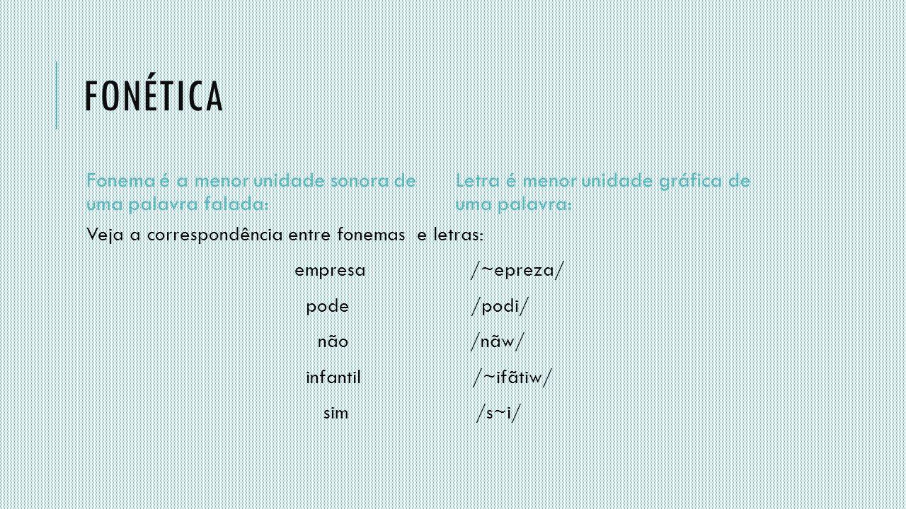 Fonética Fonema é a menor unidade sonora de uma palavra falada: