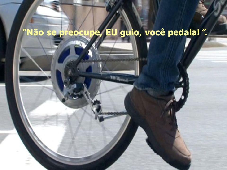 Não se preocupe, EU guio, você pedala! .
