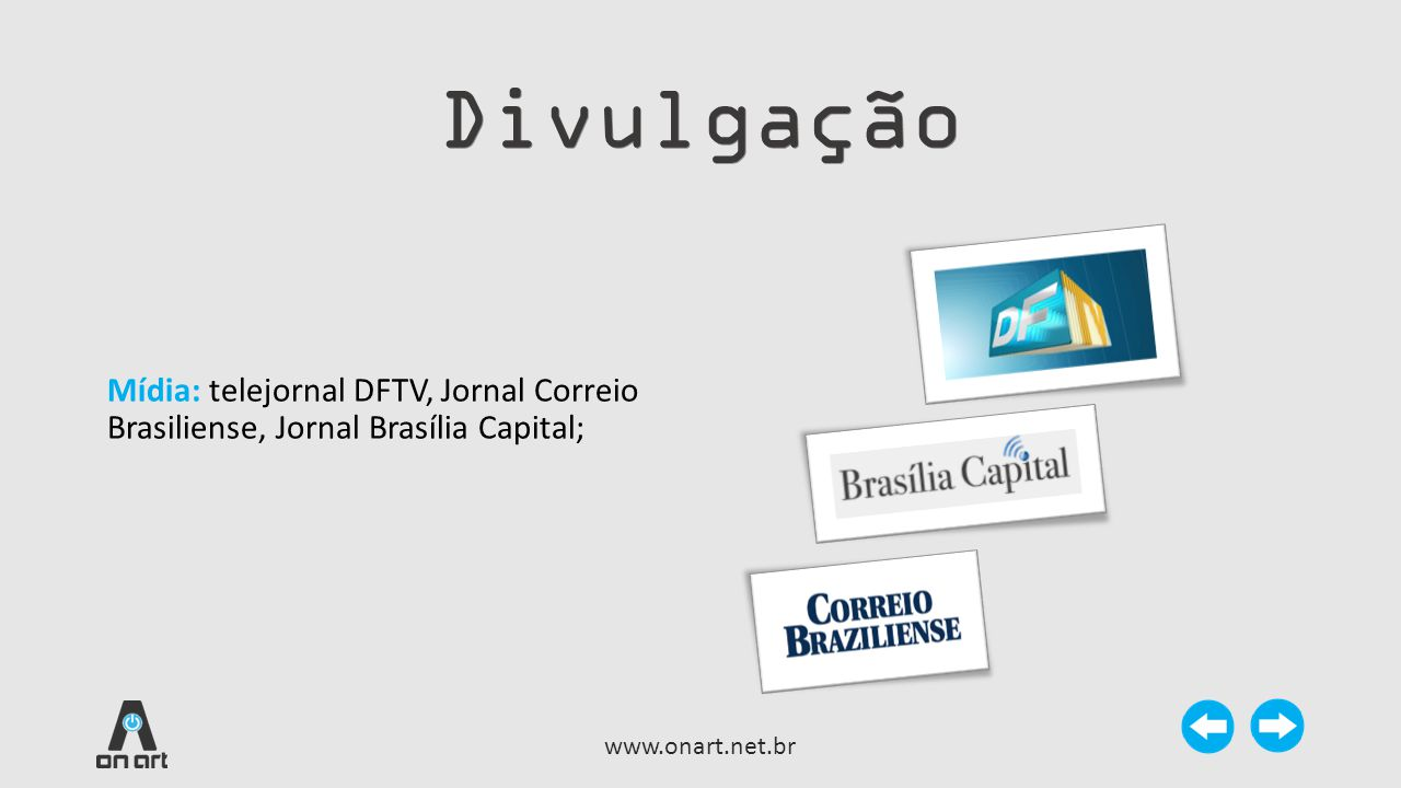 Divulgação Mídia: telejornal DFTV, Jornal Correio Brasiliense, Jornal Brasília Capital; www.onart.net.br.