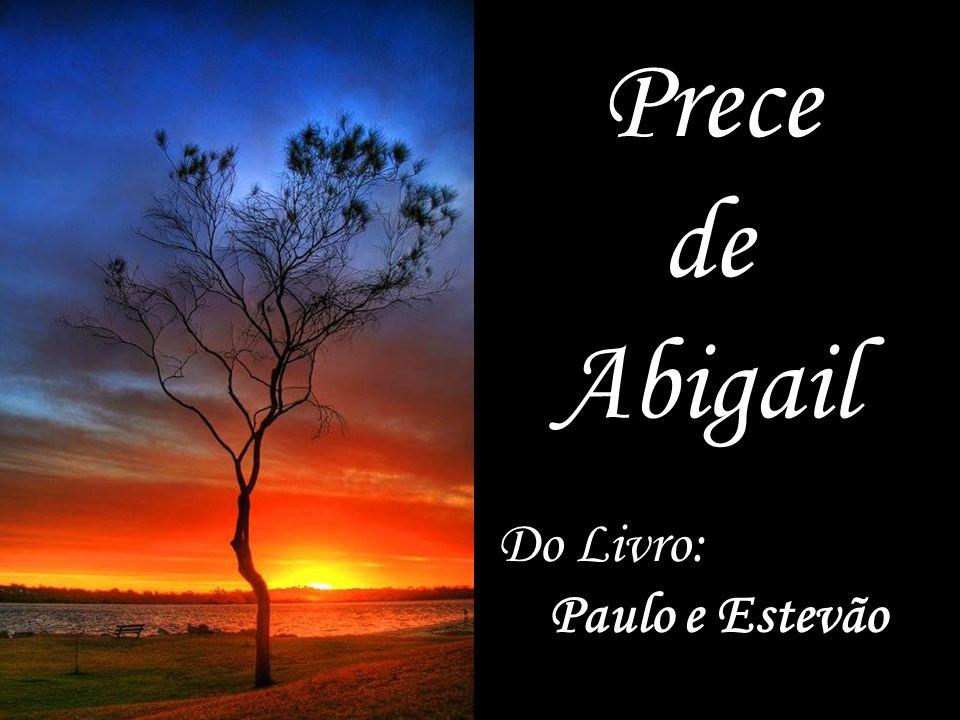 Prece de Abigail Do Livro: Paulo e Estevão